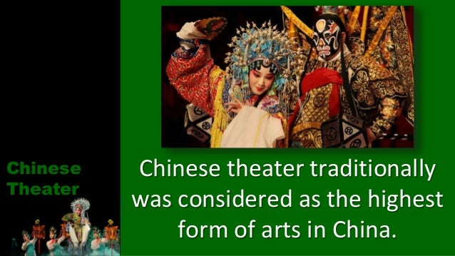 Chinese Theater Chinese theater traditionally was considered as the highest form of arts in China.