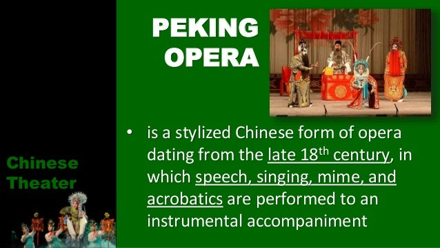 • is a stylized Chinese form of opera dating from the late 18th century, in which speech, singing, mime, and acrobatics ar...