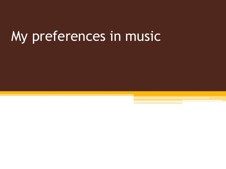 My preferences in music
