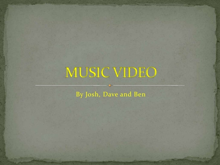 By Josh, Dave and Ben<br />MUSIC VIDEO<br />