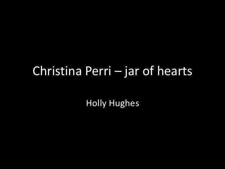 Christina Perri – jar of hearts          Holly Hughes