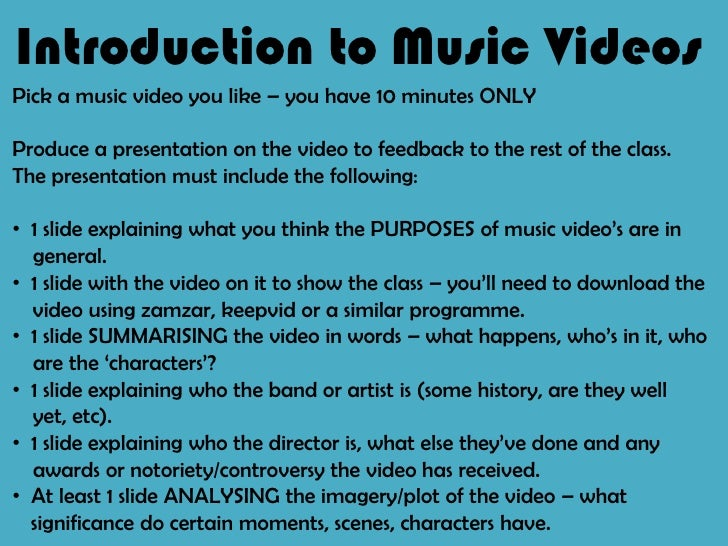 Introduction to Music Videos<br />Pick a music video you like – you have 10 minutes ONLY<br />Produce a presentation on th...