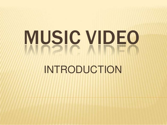 MUSIC VIDEO INTRODUCTION