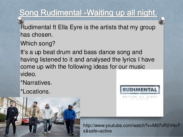 Rudimental ft Ella Eyre is the artists that my group has chosen. Which song? It's a up beat drum and bass dance song and h...