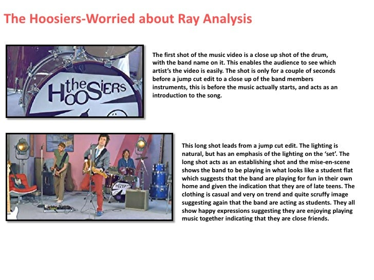 The Hoosiers-Worried about Ray Analysis<br />The first shot of the music video is a close up shot of the drum, with the ba...