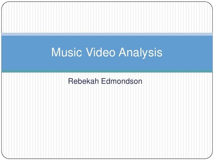 Rebekah Edmondson<br />Music Video Analysis<br />