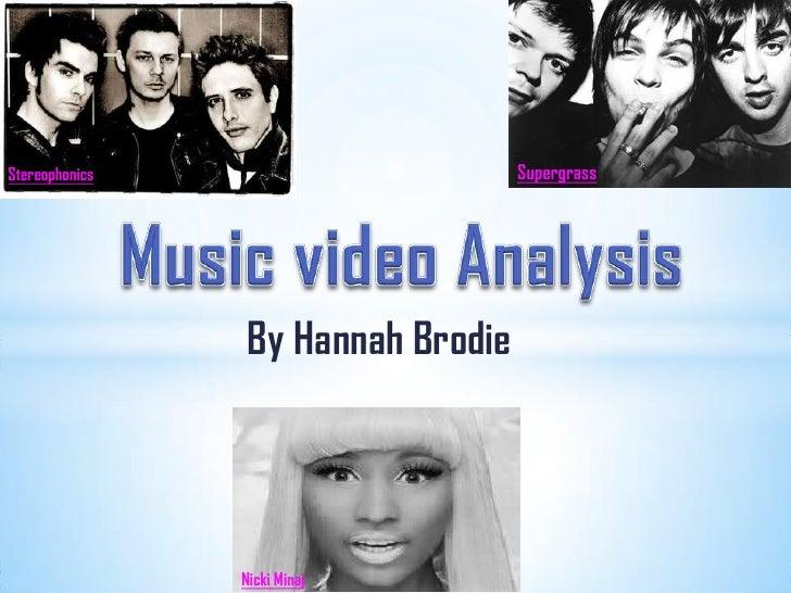 Supergrass<br />Stereophonics<br />Music video Analysis<br />By Hannah Brodie<br />Nicki Minaj<br />