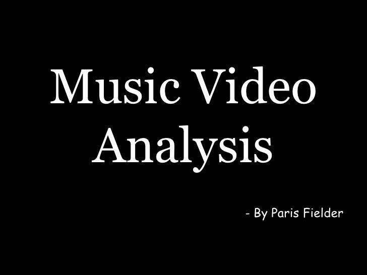 Music Video Analysis<br />- By Paris Fielder<br />