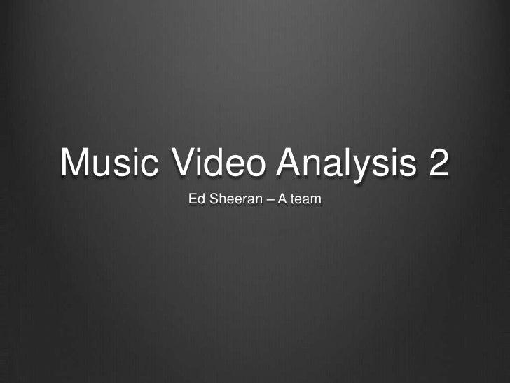 Music Video Analysis 2       Ed Sheeran – A team