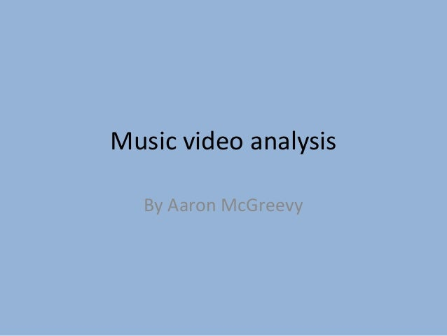 Music video analysisBy Aaron McGreevy