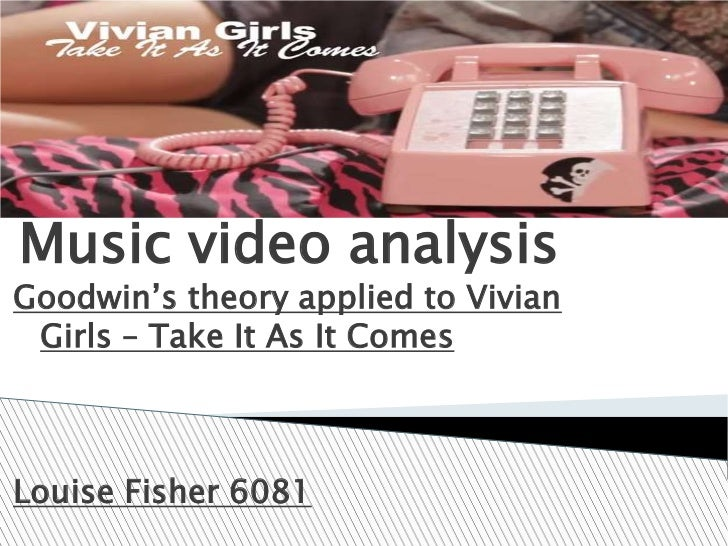 "Music video analysisGoodwin""s theory applied to Vivian Girls – Take It As It ComesLouise Fisher 6081"