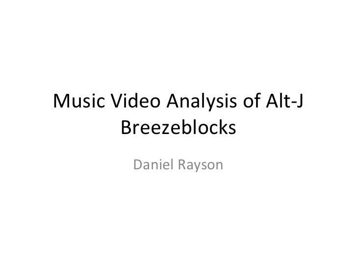Music Video Analysis of Alt-J       Breezeblocks         Daniel Rayson