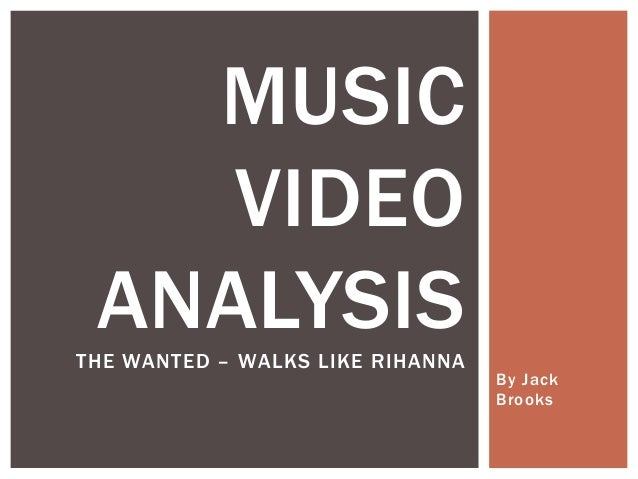 By Jack  Brooks  MUSIC  VIDEO  ANALYSIS  THE WANTED – WALKS LIKE RIHANNA