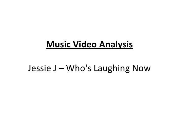 Music Video AnalysisJessie J – Who's Laughing Now<br />