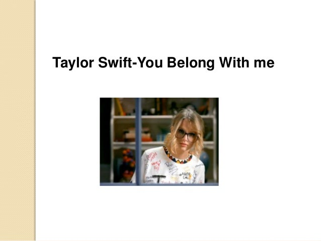 you belong with me taylor swift video analysis What does taylor swift's song you belong with me mean  if we want to consider the video, which can be taken as a little movie, we can also take its happy.