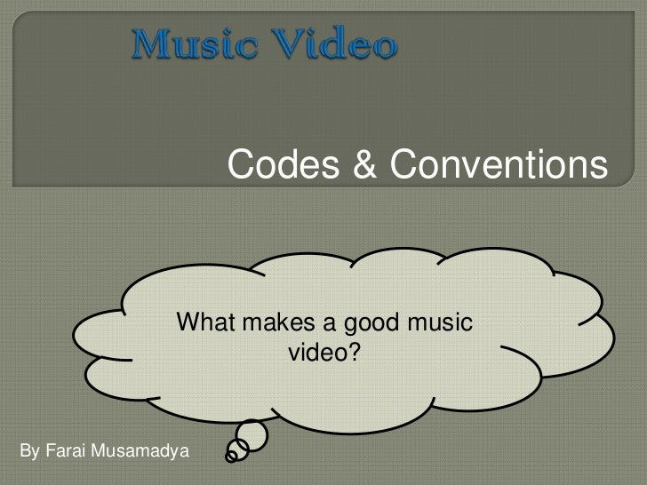 Music Video<br />Codes & Conventions<br />What makes a good music video?<br />By FaraiMusamadya<br />