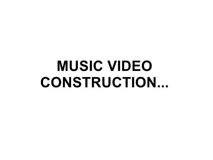MUSIC VIDEOCONSTRUCTION...