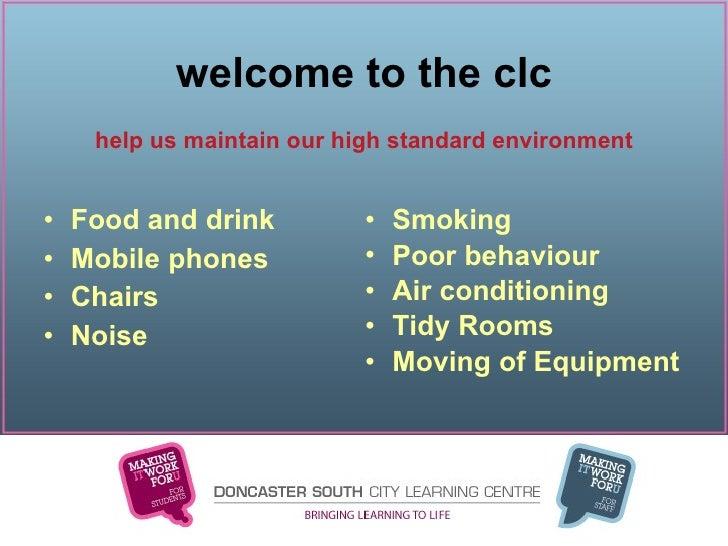 welcome to the clc help us maintain our high standard environment <ul><li>Food and drink   </li></ul><ul><li>Mobile phones...
