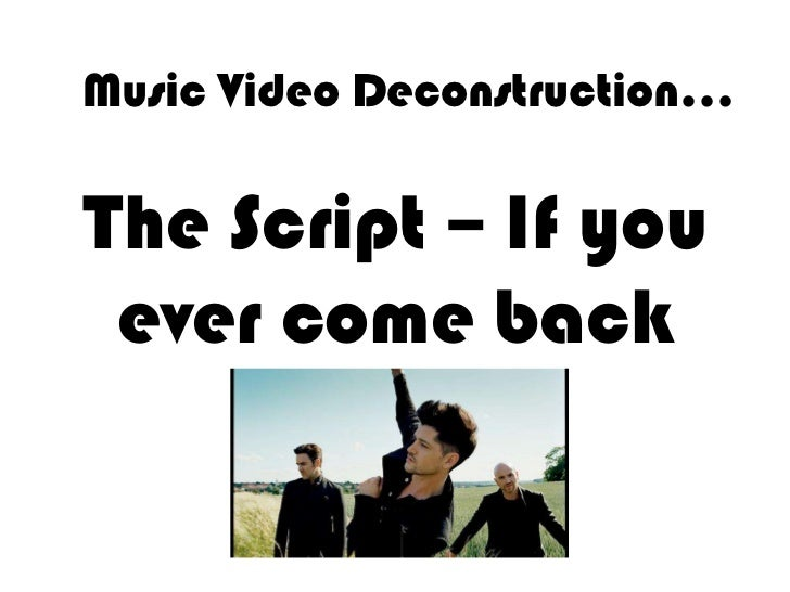Music Video Deconstruction…The Script – If you ever come back