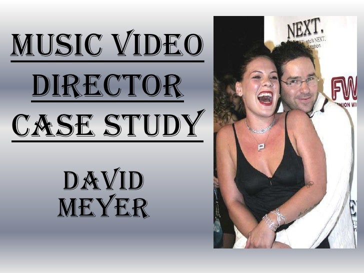 Music Video DirectorCase Study<br />David Meyer<br />