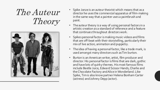 The Auteur Theory • Spike Jonze is an auteur theorist which means that as a director he uses the commercial apparatus of f...