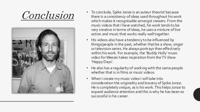 Conclusion • To conclude, Spike Jonze is an auteur theorist because there is a consistency of ideas used throughout his wo...