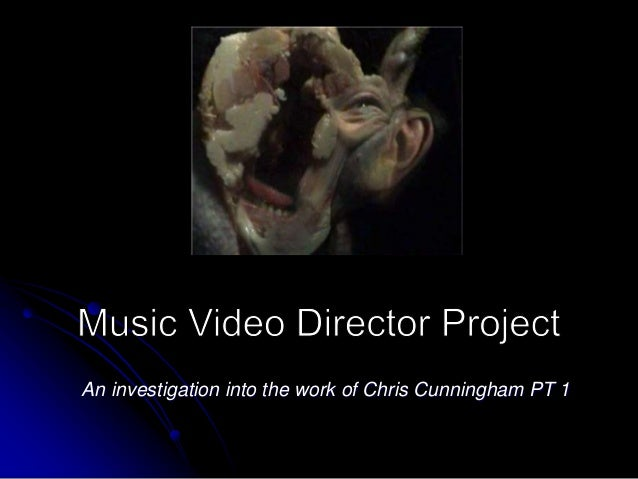 An investigation into the work of Chris Cunningham PT 1
