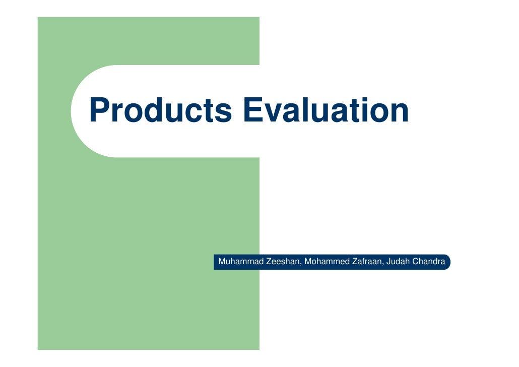 Products Evaluation           Muhammad Zeeshan, Mohammed Zafraan, Judah Chandra
