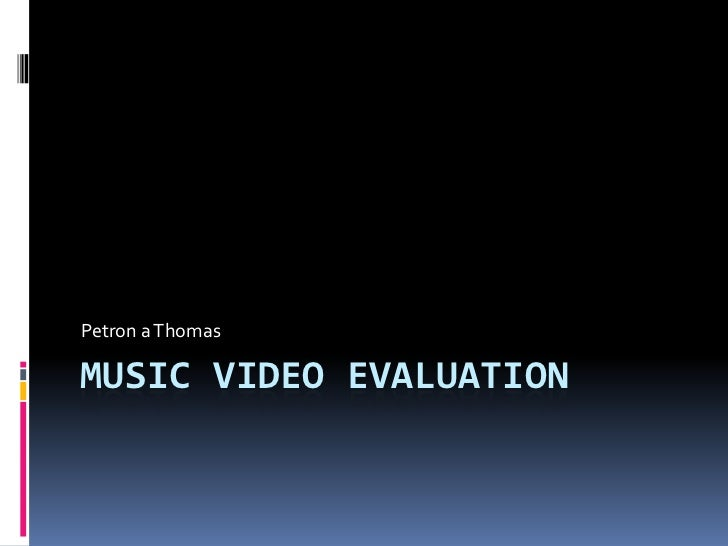Music video evaluation<br />Petron a Thomas<br />