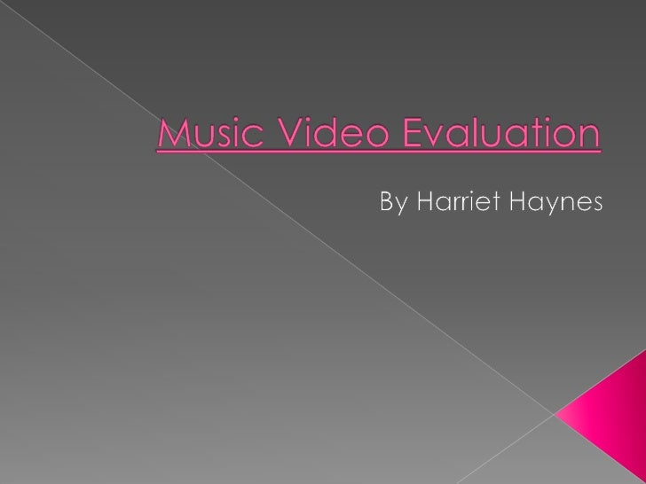 Music Video Evaluation<br />By Harriet Haynes<br />