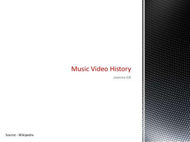 Music Video History                                  Jasmine GillSource - Wikipedia