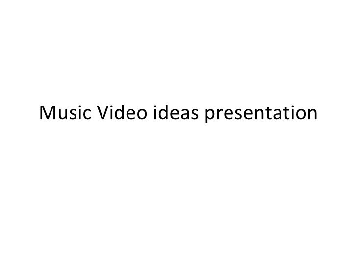 Music Video ideas presentation