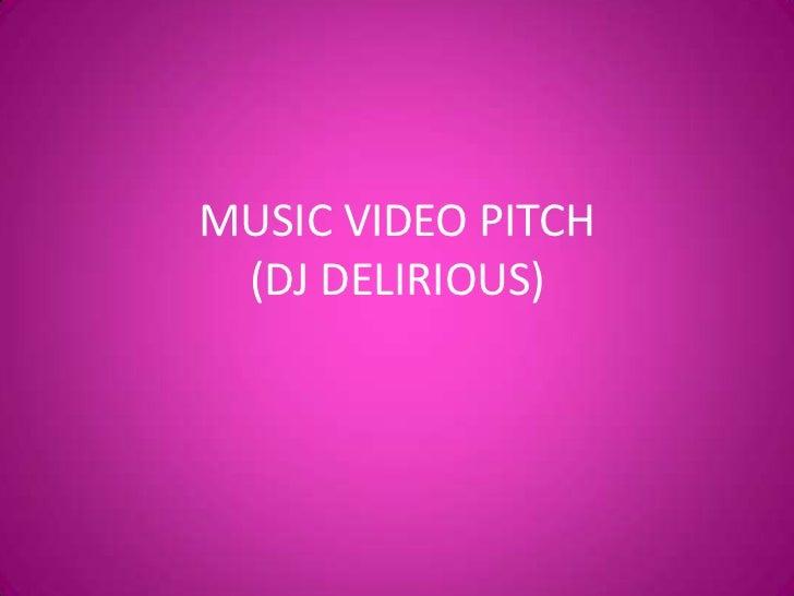 MUSIC VIDEO PITCH (DJ DELIRIOUS)