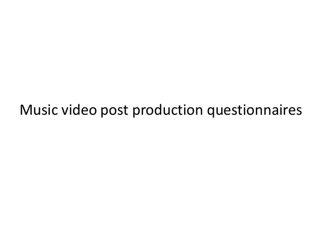 Music video post production questionnaires