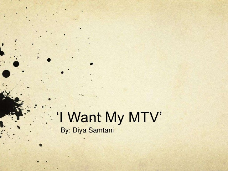 'I Want My MTV'By: Diya Samtani