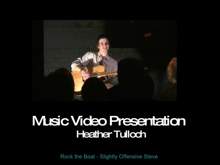 Music Video Presentation Heather Tulloch Rock the Boat - Slightly Offensive Steve