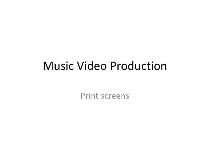 Music Video Production      Print screens