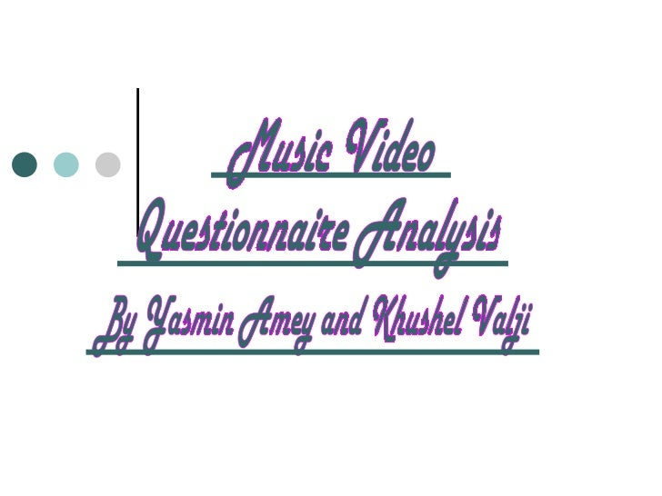 Music Video Questionnaire Analysis By Yasmin Amey and Khushel Valji