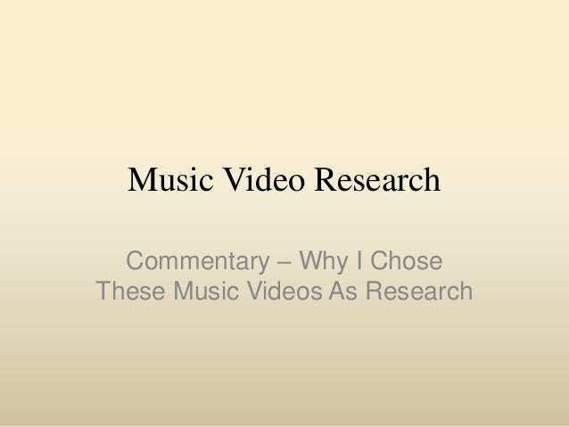 Music Video Research Commentary – Why I Chose These Music Videos As Research