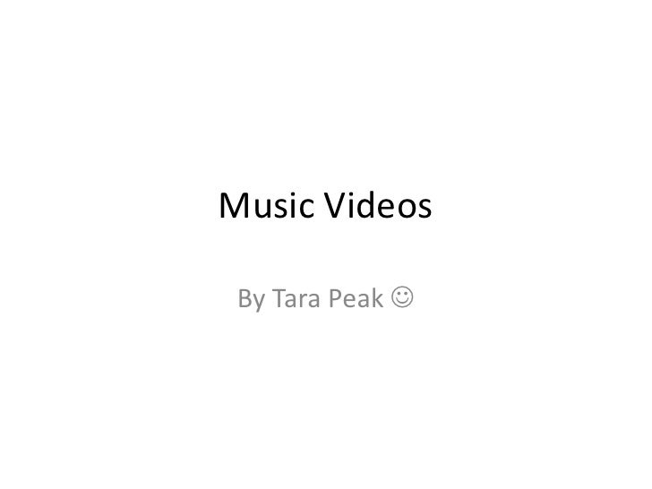 Music Videos<br />By Tara Peak <br />