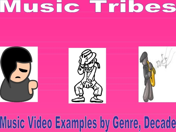 Music Video Examples by Genre, Decade Music Tribes