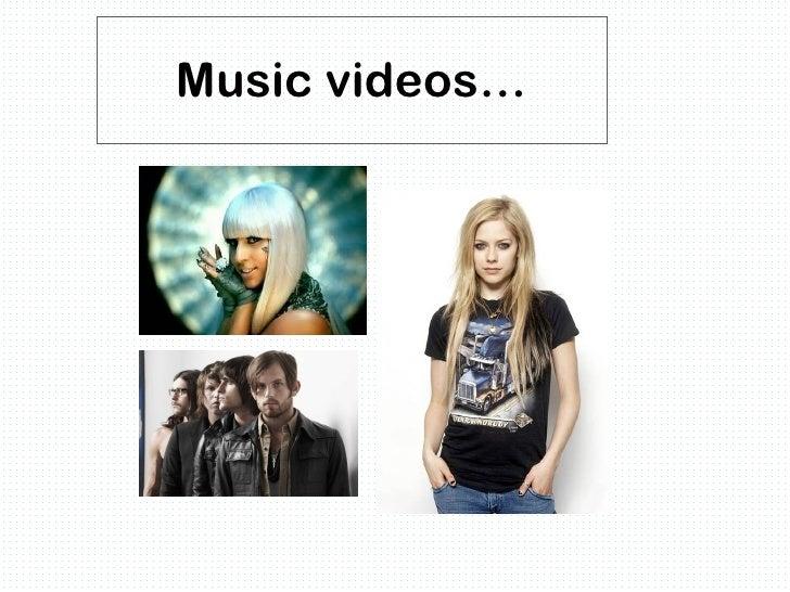 Music videos…