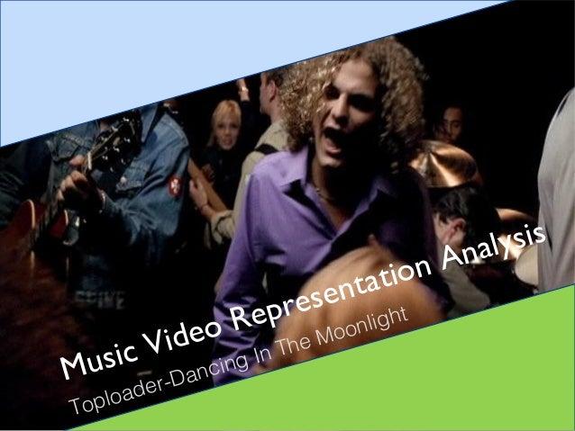 Music Video Representation AnalysisToploader-Dancing In The Moonlight