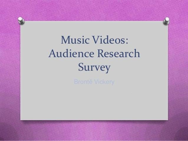 Music Videos:Audience Research     Survey    Brontë Vickery