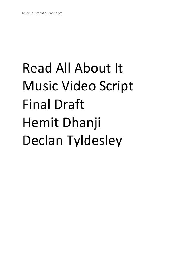 Music Video Script Read All About It Music Video Script Final Draft Hemit Dhanji Declan Tyldesley