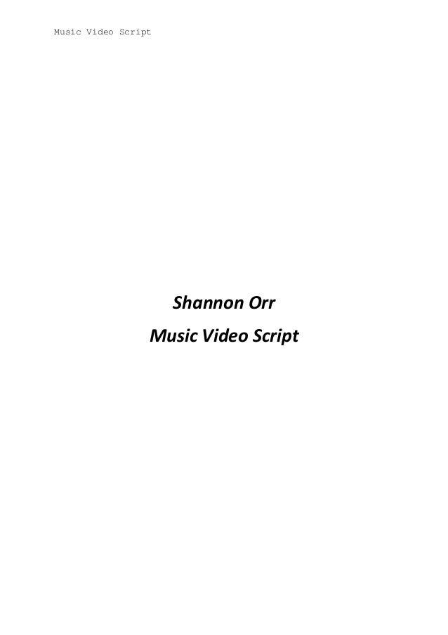 Music Video Script  Shannon Orr Music Video Script