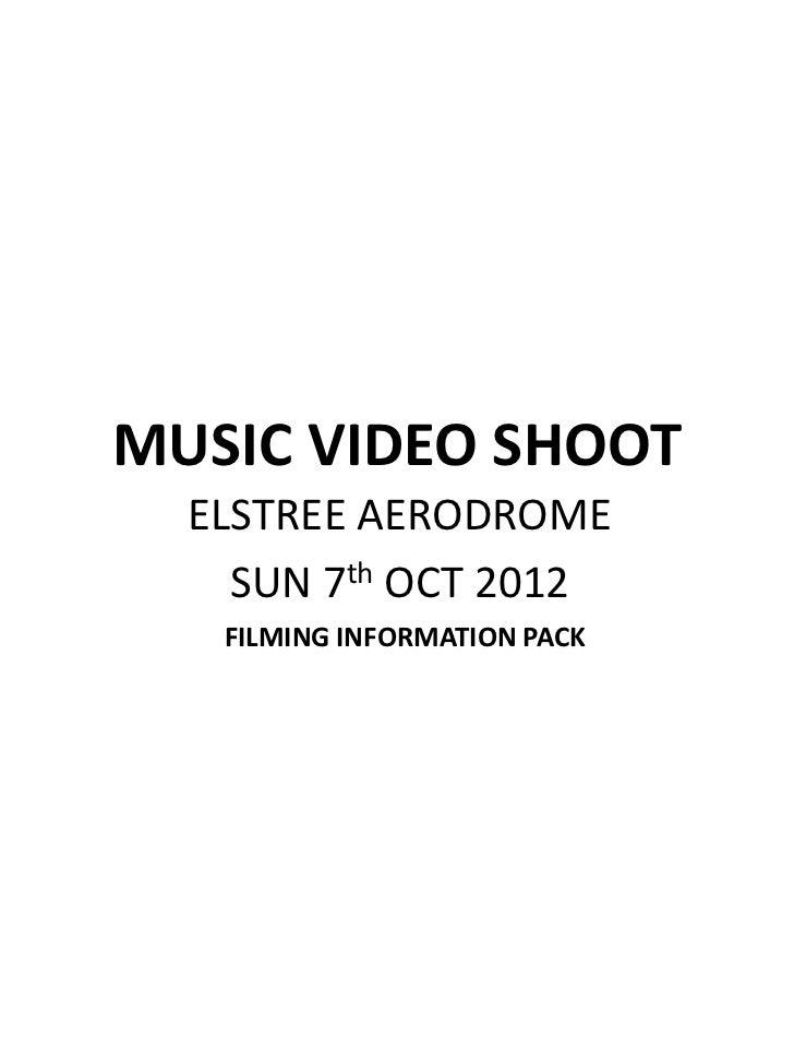MUSIC VIDEO SHOOT  ELSTREE AERODROME    SUN 7th OCT 2012   FILMING INFORMATION PACK