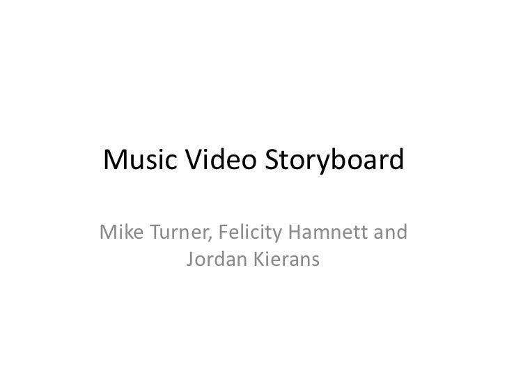 Music Video StoryboardMike Turner, Felicity Hamnett and         Jordan Kierans