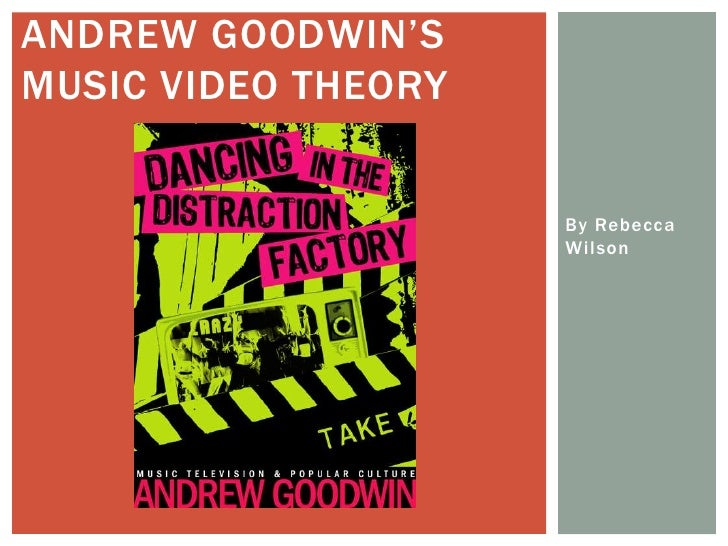 By Rebecca Wilson<br />Andrew Goodwin's Music Video Theory<br />