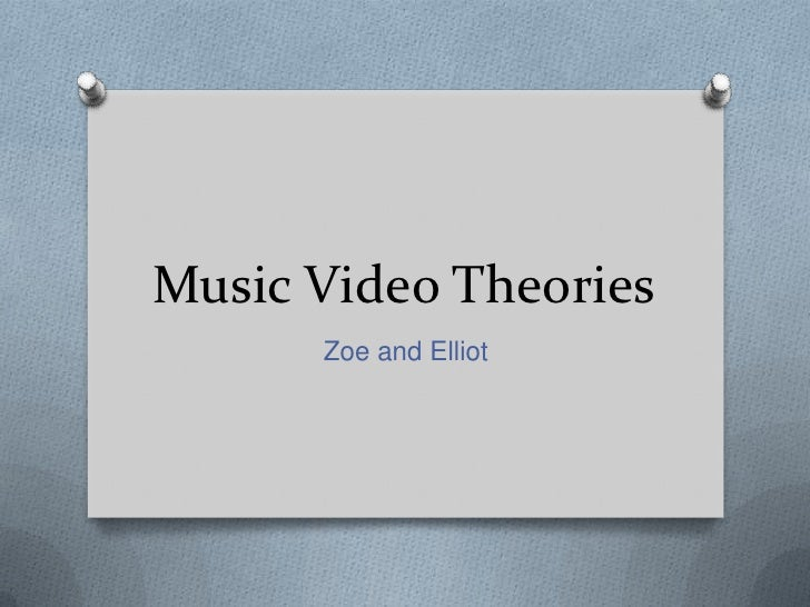 Music Video Theories      Zoe and Elliot